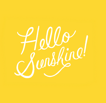 Hello sunshine.